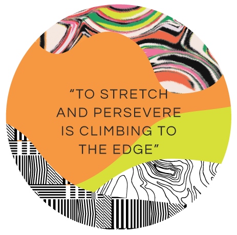 """to stretch and persevere is climbing to the edge"""